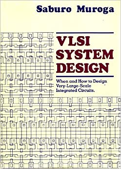 VLSI System Design: When and How to Design Very-Large-Scale Integrated Circuits