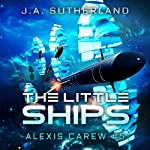 The Little Ships: Alexis Carew, Book 3 | J.A. Sutherland