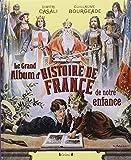 Le Grand Album d'histoire de France de notre enfance ~ Guillaume Bourgeade, Dimitri Casali