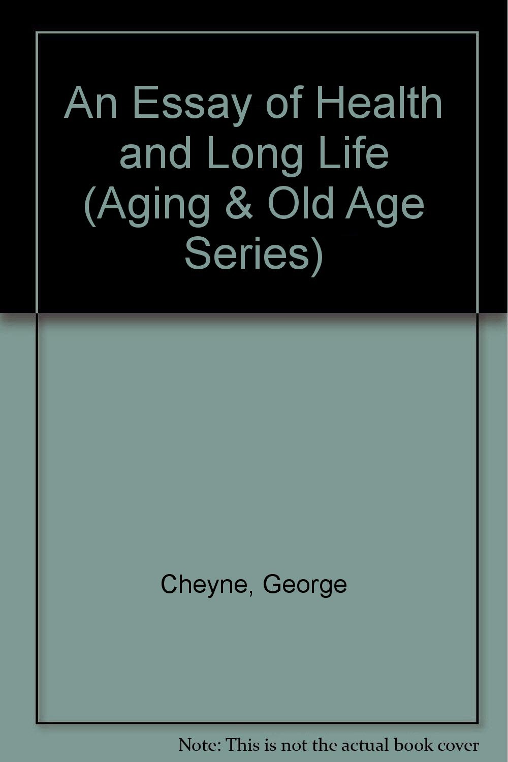 an essay of health and long life aging  old age series george  follow the author