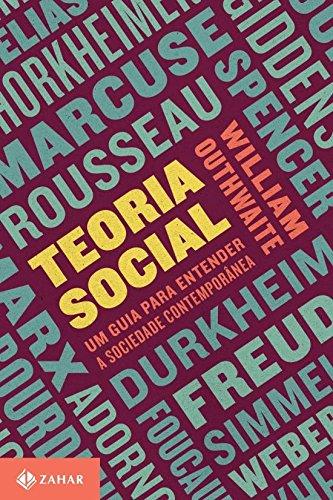 Teoria Social. Um Guia Para Entender a Sociedade Contemporânea