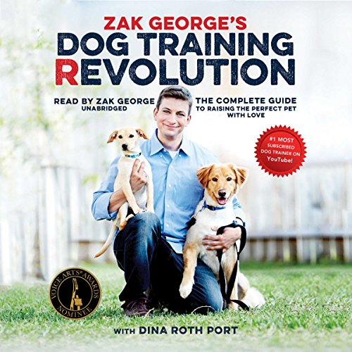 Zak George's Dog Training Revolution: The Complete Guide to Raising the Perfect Pet with Love cover