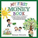 My First Money Book: A Guide for Parents and Children to Saving, Spending, Sharing, and Investing Your Money | Reggie Nelson