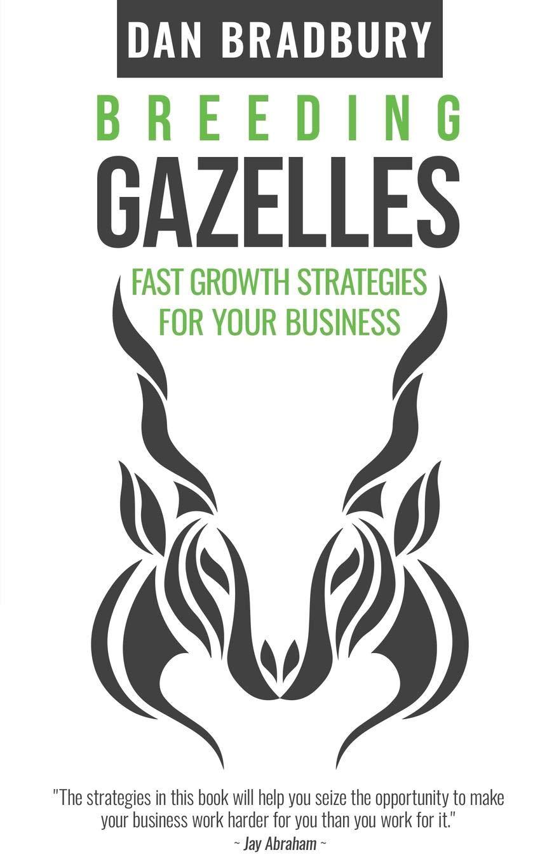 Breeding Gazelles: Fast Growth Strategies For Your Business: Amazon.es: Dan Bradbury: Libros en idiomas extranjeros