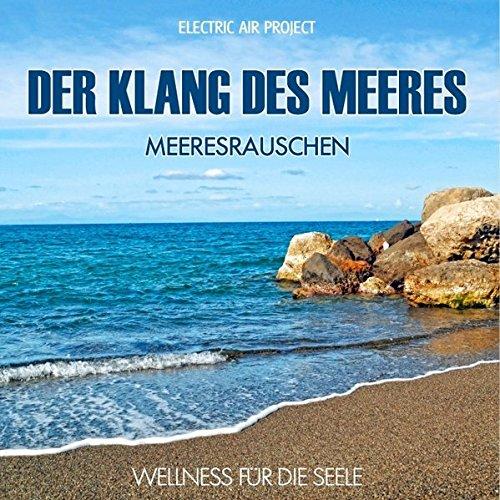 Der Klang des Meeres - Meeresrauschen (ohne Musik) Naturklänge für Körper und Geist - Entspannung und Wellness für die Seele