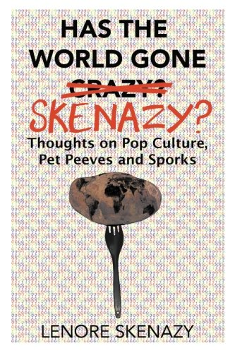 Has the World Gone Skenazy?: Thoughts on Pop Culture, Pet Peeves and Sporks