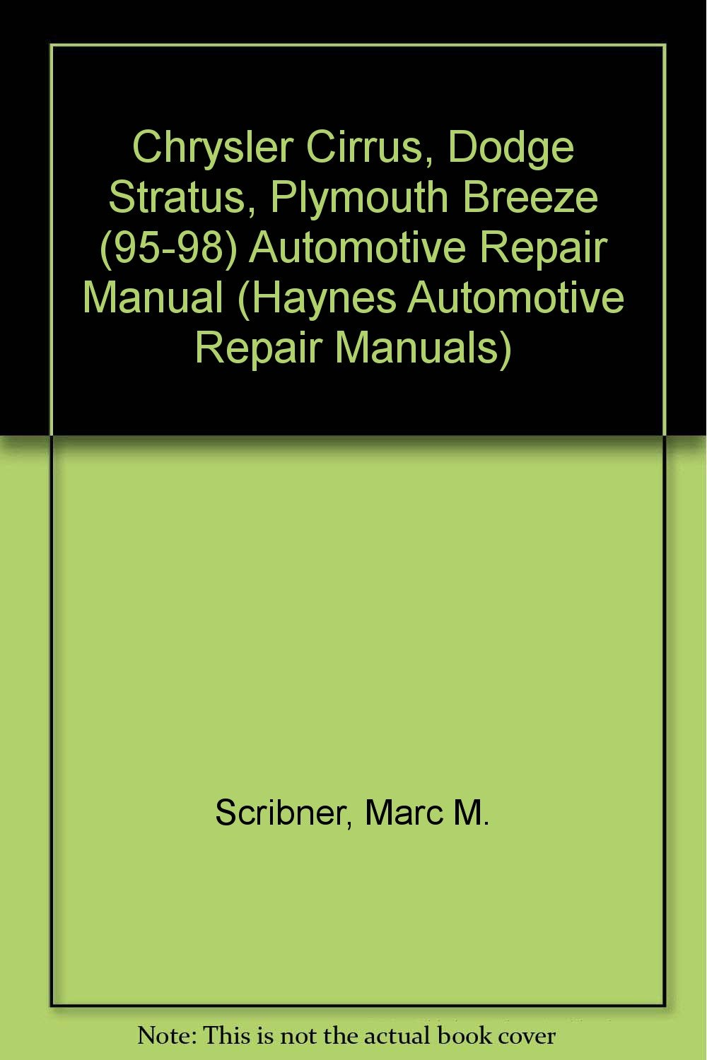 Chrysler Cirrus, Dodge Stratus, Plymouth Breeze Automotive Repair Manual: Models  Covered: Chrysler Cirrus, Dodge Stratus and Plymouth Breeze 1995 Through ...
