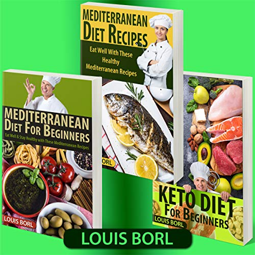 Mediterranean Diet For Beginners – Keto Diet for Beginners – Mediterranean Diet Recipes: COLLECTION 3 BOOKS  MEDITERRANEAN DIET FOR BEGINNERS – KETO DIET FOR BEGINNERS – MEDITERRANEAN DIET RECIPES by Louis  Borl