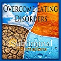 Overcome Eating Disorders Subliminal Affirmations: Anorexia & Bulimia, Solfeggio Tones, Binaural Beats, Self Help Meditation Hypnosis Speech by Subliminal Hypnosis Narrated by Joel Thielke