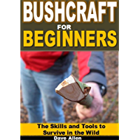 Bushcraft for Beginners: The Skills and Tools to Survive in the Wild (English Edition)