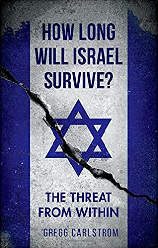How Long Will Israel Survive?: The Threat From Within: Gregg ...