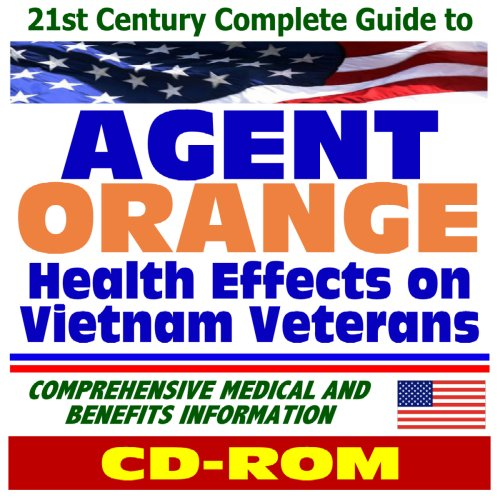 21st Century Complete Guide to Agent Orange Health Effects on Vietnam Veterans - Comprehensive Medical and Benefits Information (CD-ROM) by Progressive Management