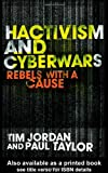 Hacktivism and Cyberwars: Rebels with a Cause?, Tim Jordan, Paul Taylor, 0415260043