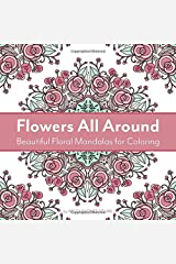 Flowers All Around: Beautiful Floral Mandalas for Coloring Paperback