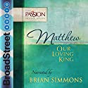 Matthew: Our Loving King: The Passion Translation Hörbuch von Brian Simmons Gesprochen von: Brian Simmons