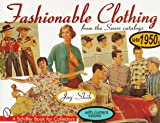 Fashionable Clothing from the Sears Catalogs: Late 1950s (Schiffer Book for Collectors)