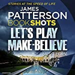 Let's Play Make-Believe: BookShots | James Patterson,James O. Born