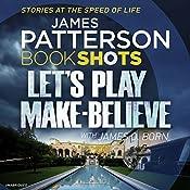 Let's Play Make-Believe: Bookshots | James Patterson, James O. Born