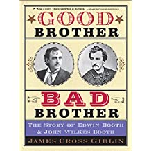 Good Brother, Bad Brother: The Story of Edwin Booth and John Wilkes Booth