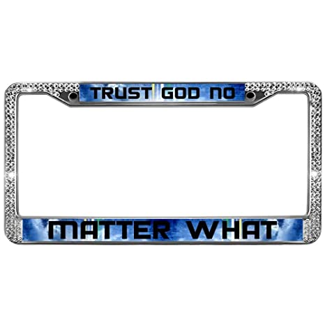 Amazon License Plate FramesTrust GOD NO Matter What Bling Stunning Trust In God Quotes