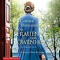 Die Frauen vom Löwenhof (Die Löwenhof-Saga 1): Agnetas Erbe Hörbuch von Corina Bomann Gesprochen von: Nora Jokhosha
