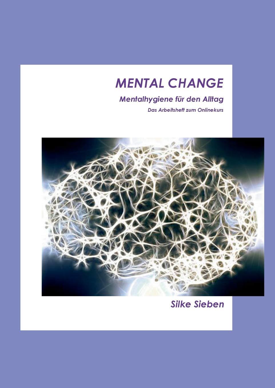 Mental Change: Mentalhygiene für den Alltag