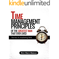 Time Management Principles of the greatest man that ever lived: The key to mastering time
