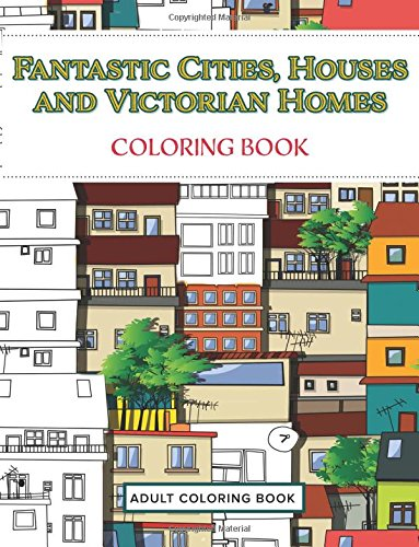 Fantastic Cities, Houses and Victorian Homes Coloring ()