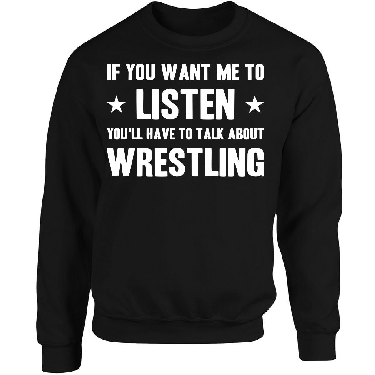 Esparosa If You Want Me To Listen You'll Have To Talk About Wrestling - Adult Sweatshirt by Esparosa