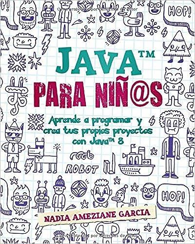 Java para niñ@s: Aprende a programar y crea tus propios proyectos con Java 8.