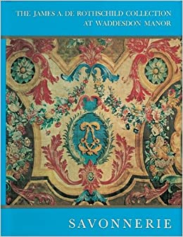 Savonnerie: Its History- The Waddesdon Collection (The James A. Rothschild Collection at Waddesdon Manor)
