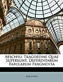 Aeschyli Tragoediae Quae Supersunt, Deperditarum Fabularum Fragment, Aeschylus, 1148393595