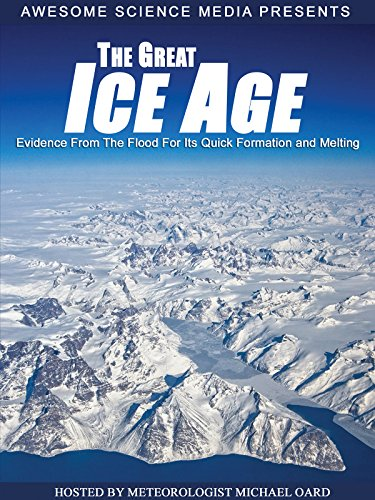 The Great Ice Age - Evidence From the Flood for Its Quick Formation and (Great Ice)