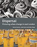 img - for Dispersal: Picturing Urban Change in East London book / textbook / text book