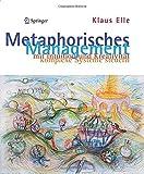 Metaphorisches Management : Mit Intuition und Kreativität Komplexe Systeme Steuern, Elle, Klaus, 9048196787