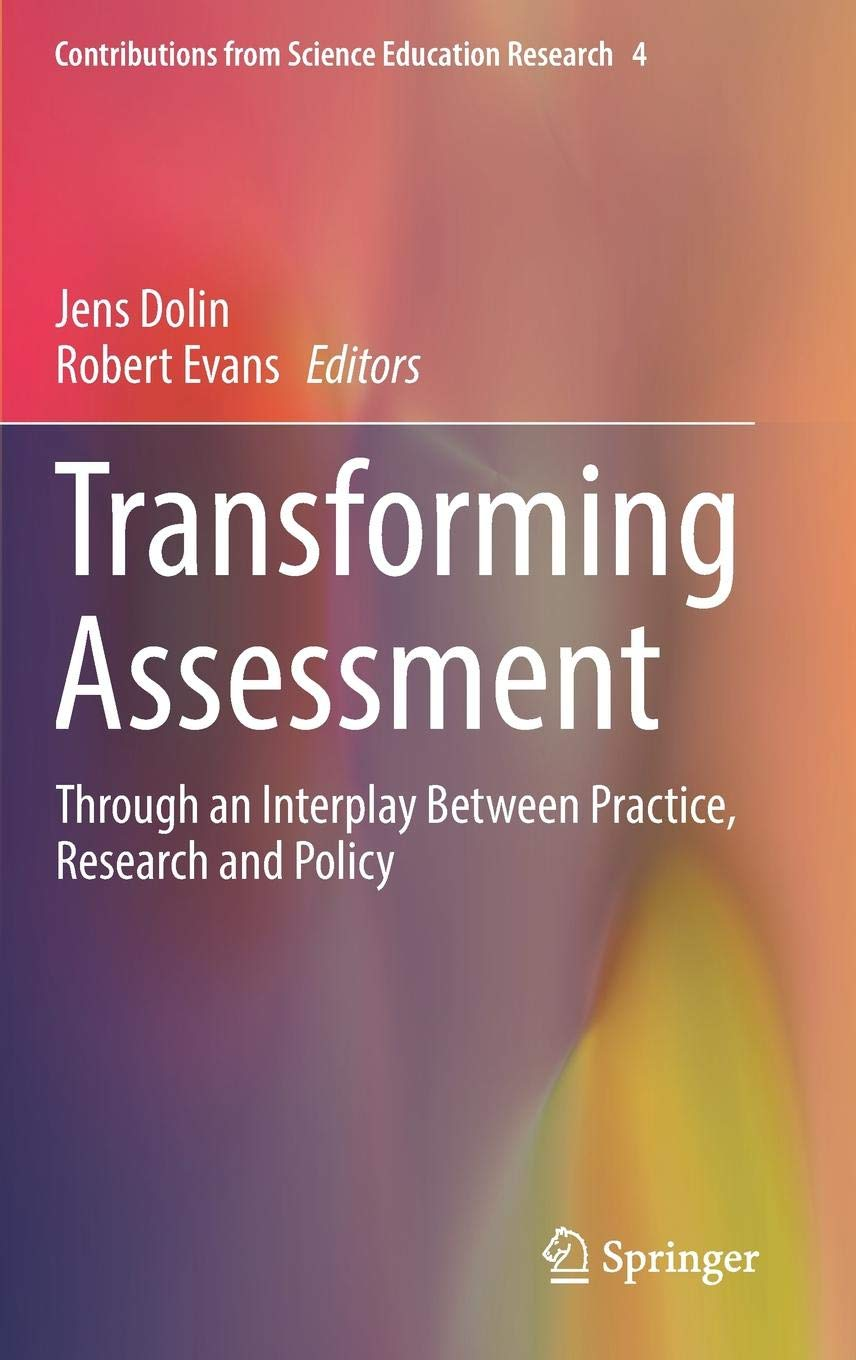 Transforming Assessment: Through an Interplay Between Practice, Research and Policy (Contributions from Science Education Research) by Springer