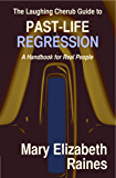 The Laughing Cherub Guide to Past-life Regression: A Handbook for Real People
