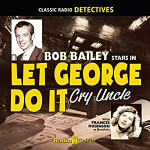 Let George Do It: Cry Uncle Radio/TV Program
