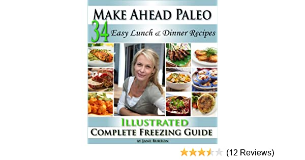 Make Ahead Paleo: A Cook Ahead Paleo Cookbook with Easy Dairy Free & Grain Free Recipes (Paleo Recipes: Paleo Recipes for Busy People. Quick and Easy Breakfast, ... Lunch, Dinner & Desserts Recipe...
