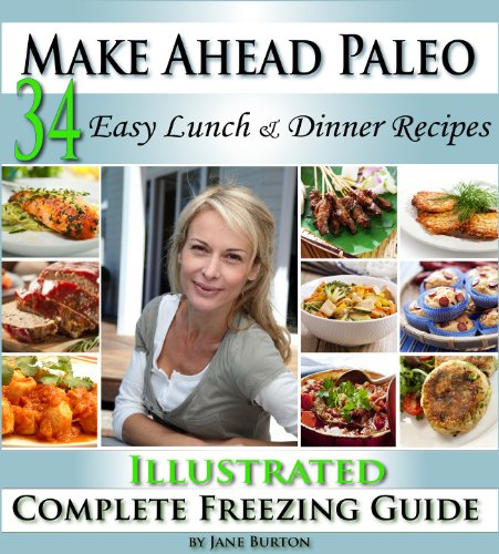 Make Ahead Paleo: A Cook Ahead Paleo Cookbook with Easy Dairy Free & Grain Free Recipes (Paleo Recipes: Paleo Recipes for Busy People. Quick and Easy Breakfast, ... Lunch, Dinner & Desserts Recipe Book 12)