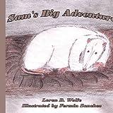 Sam's Big Adventure, Loren D. Wolfe Illustrated By Fermin Sanchez, 1434300218