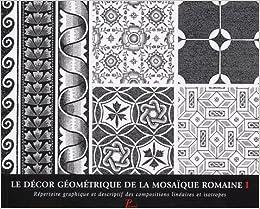 Le Decor Geometrique De La Mosaique Romaine T 1 Repertoire