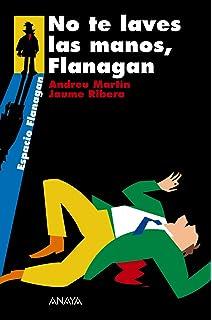 No te laves las manos, Flanagan: Serie Flanagan, 2 (Literatura Juvenil (