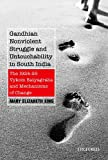 Gandhian Nonviolent Struggle and Untouchability in South India : The 1924-25 Vykom Satyagraha and Mechanisms of Change, King, Mary Elizabeth, 0199452660