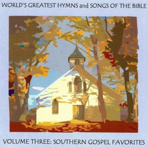 Southern Hymns Gospel (World's Greatest Hymns & Songs of the Bible Vol. 3 - Southern Gospel Favorites)