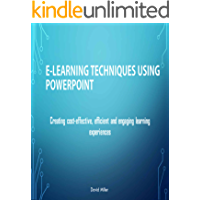 "E-Learning Techniques Using PowerPoint (6"" x 9"" Paperback): Creating Cost Effective and Engaging Learning Experiences"