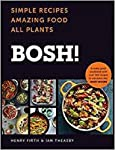 BOSH!: Simple recipes. Unbelievable results. All plants. The highest-selling vegan cookery book ever: The Cookbook