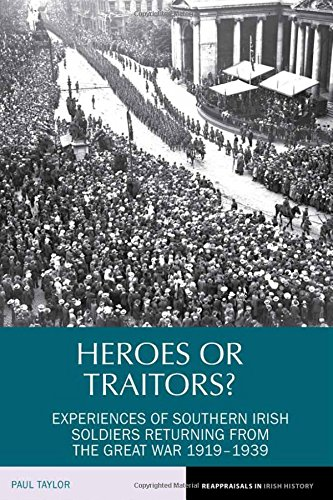Heroes or Traitors?: Experiences of Southern Irish Soldiers Returning from the Great War 1919-1939 (Reappraisals in Iris
