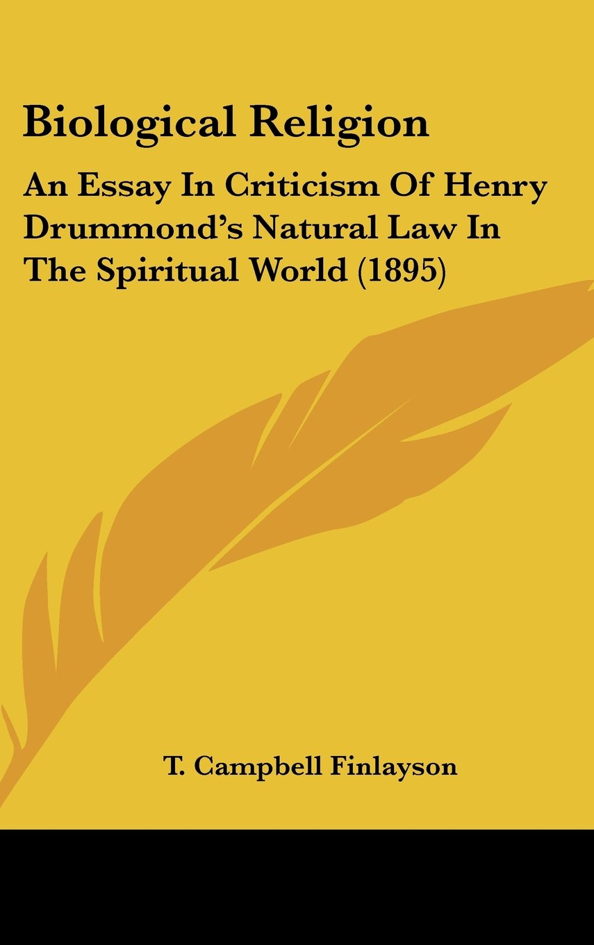 Read Online Biological Religion: An Essay In Criticism Of Henry Drummond's Natural Law In The Spiritual World (1895) pdf epub