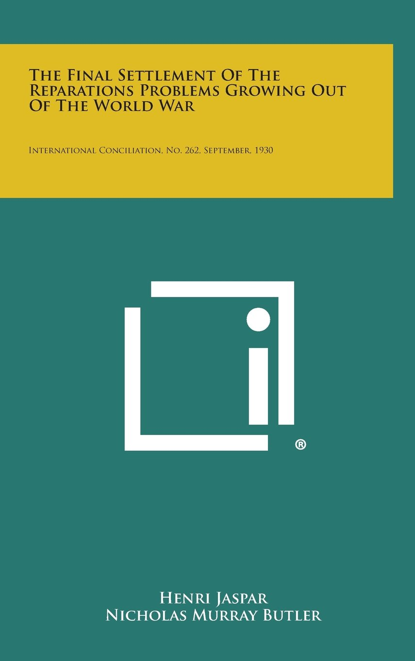 The Final Settlement of the Reparations Problems Growing Out of the World War: International Conciliation, No. 262, September, 1930 pdf epub